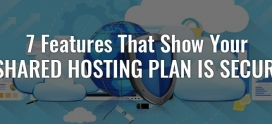 7 Features That Show Your Shared Hosting Plan is Secure