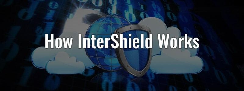 How InterShield Works