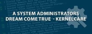 A System Administrators Dream Come True – KernelCare
