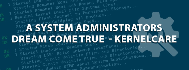 A System Administrators Dream Come True – KernelCare