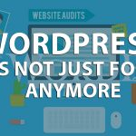 The Evolution of WordPress and Why It's Not Just For Blogs Anymore