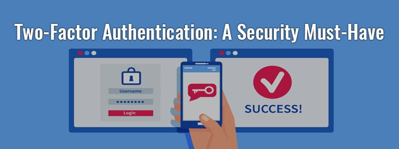 Two Factor Authentication: A Security Must-Have